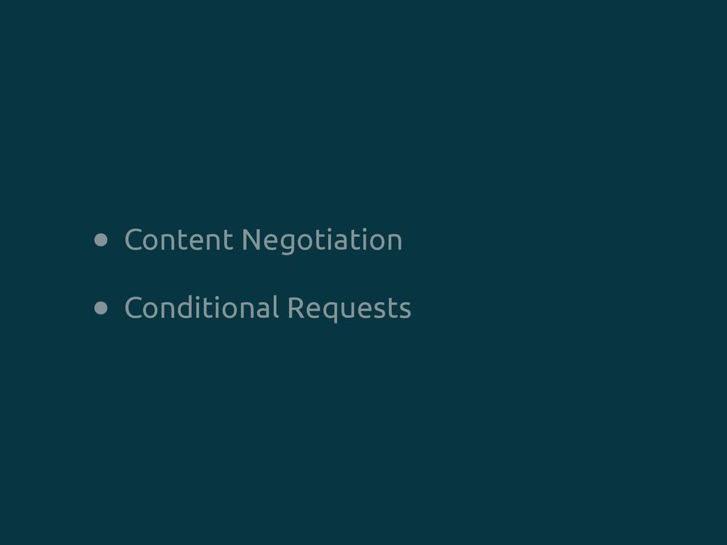 • Content Negotiation • Conditional Requests