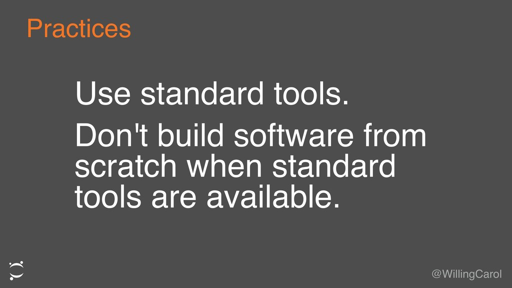 Use standard tools. Don't build software from s...