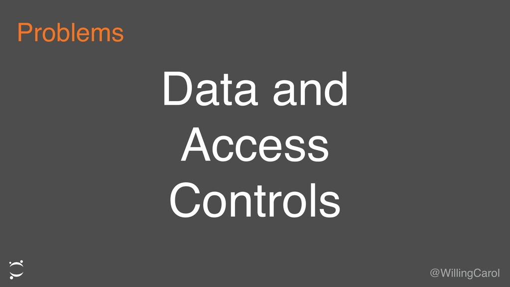 Data and Access Controls @WillingCarol Problems