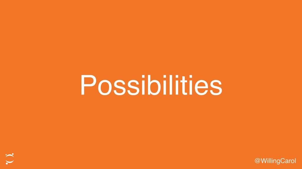 Possibilities @WillingCarol