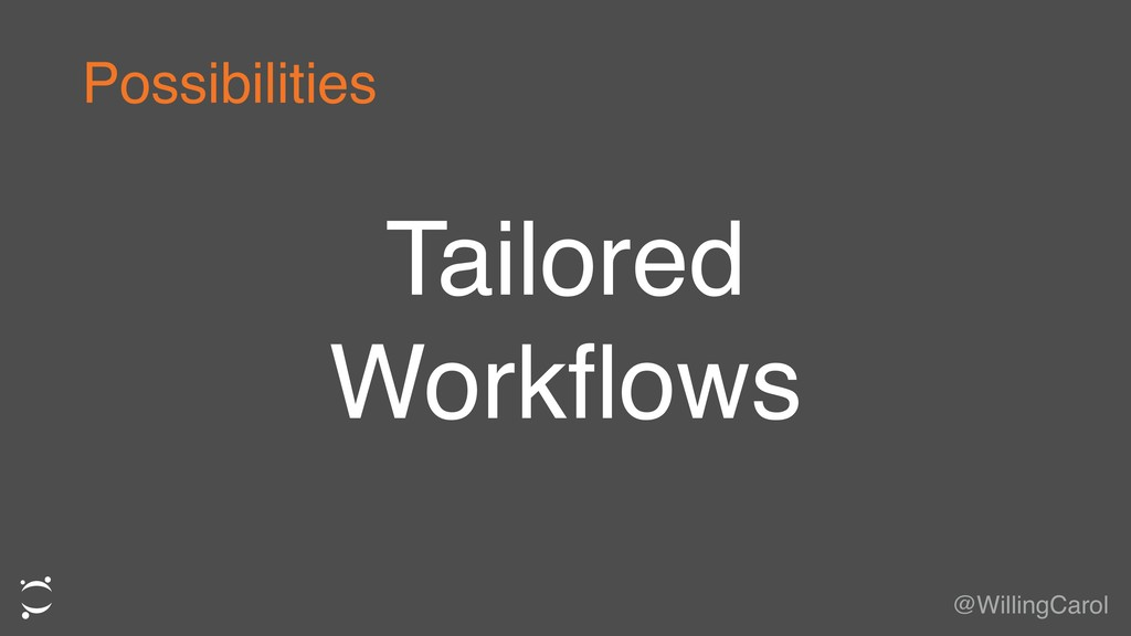 Tailored Workflows @WillingCarol Possibilities