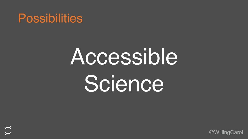 Accessible Science @WillingCarol Possibilities