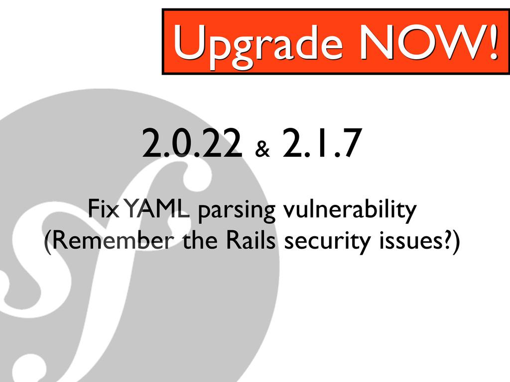 2.0.22 & 2.1.7 Fix YAML parsing vulnerability (...