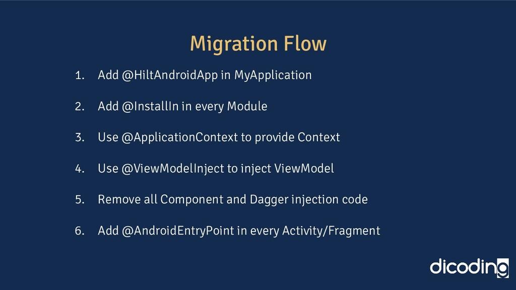 Migration Flow 1. Add @HiltAndroidApp in MyAppl...