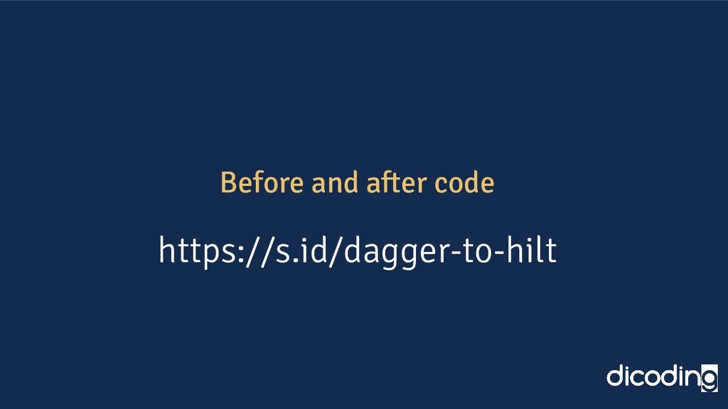 Before and after code https://s.id/dagger-to-hi...