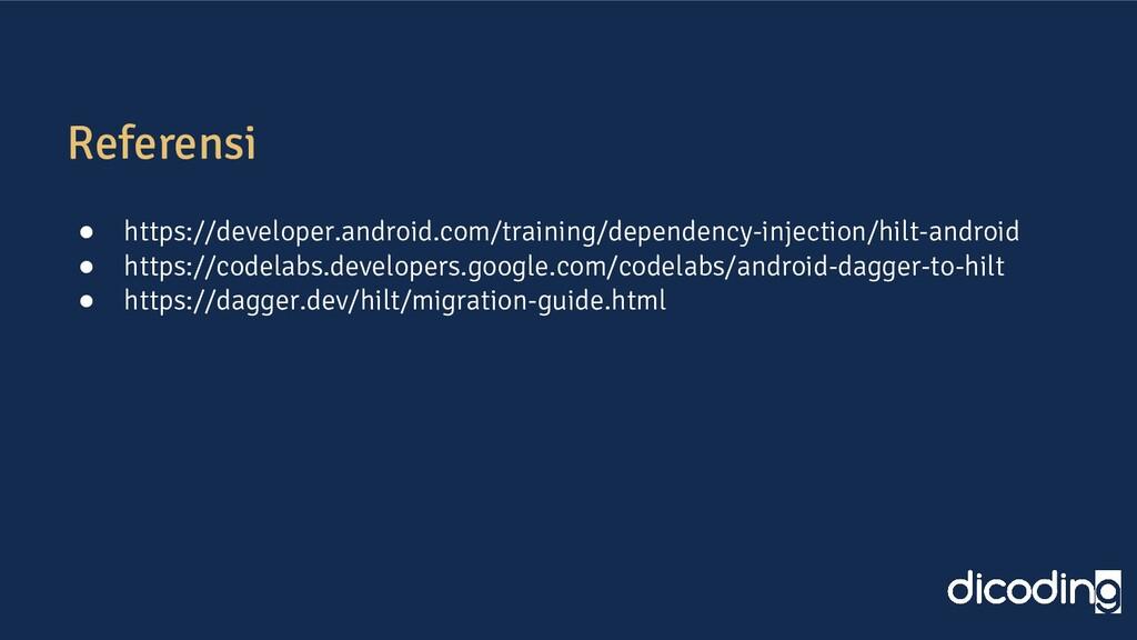 Referensi ● https://developer.android.com/train...
