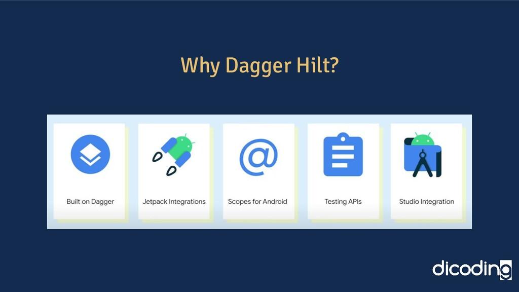Why Dagger Hilt?