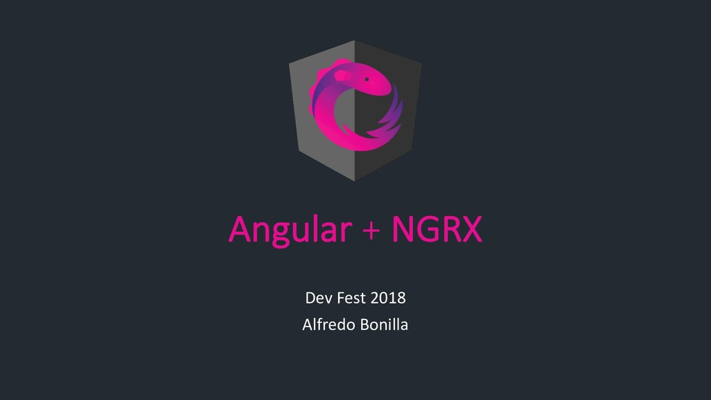 Angular + NGRX Dev Fest 2018 Alfredo Bonilla