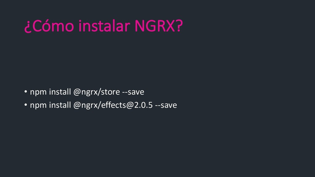 ¿Cómo instalar NGRX? • npm install @ngrx/store ...