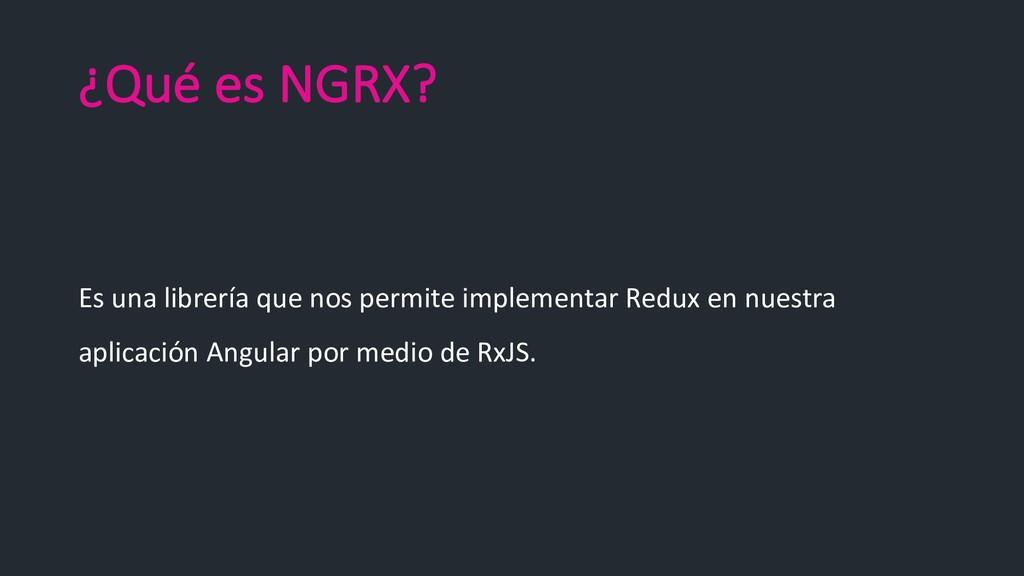 ¿Qué es NGRX? Es una librería que nos permite i...