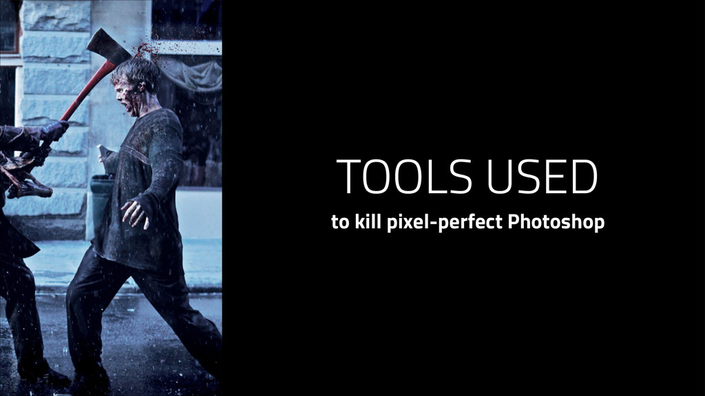 TOOLS USED to kill pixel-perfect Photoshop