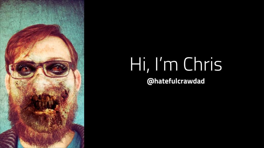 FROM A Hi, I'm Chris @hatefulcrawdad
