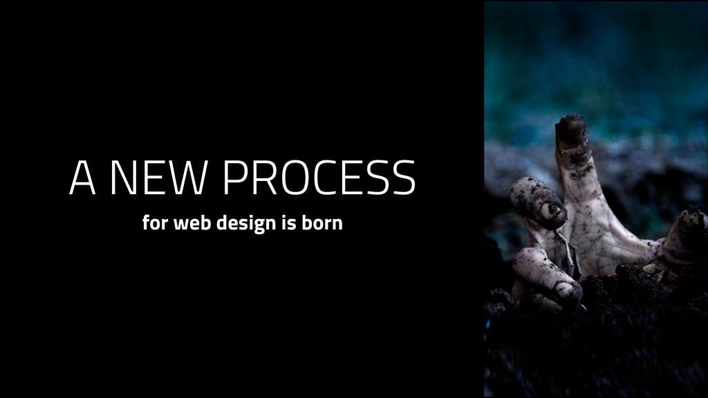 A NEW PROCESS for web design is born