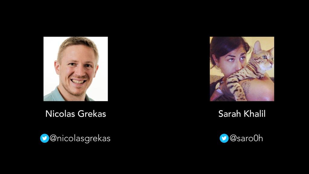 Nicolas Grekas @nicolasgrekas Sarah Khalil @sar...