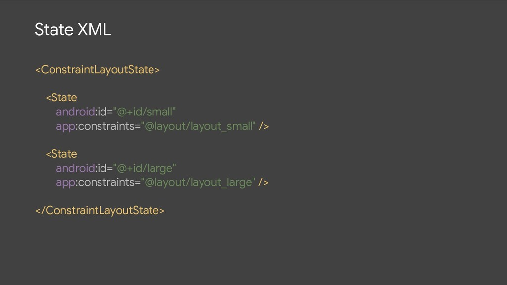 State XML <ConstraintLayoutState>  <State  andr...