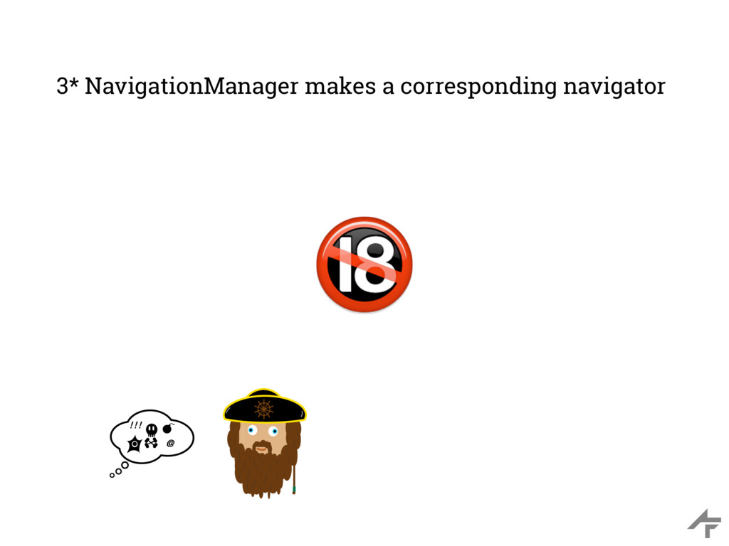 3* NavigationManager makes a corresponding navi...