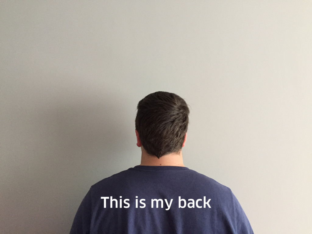 This is my back