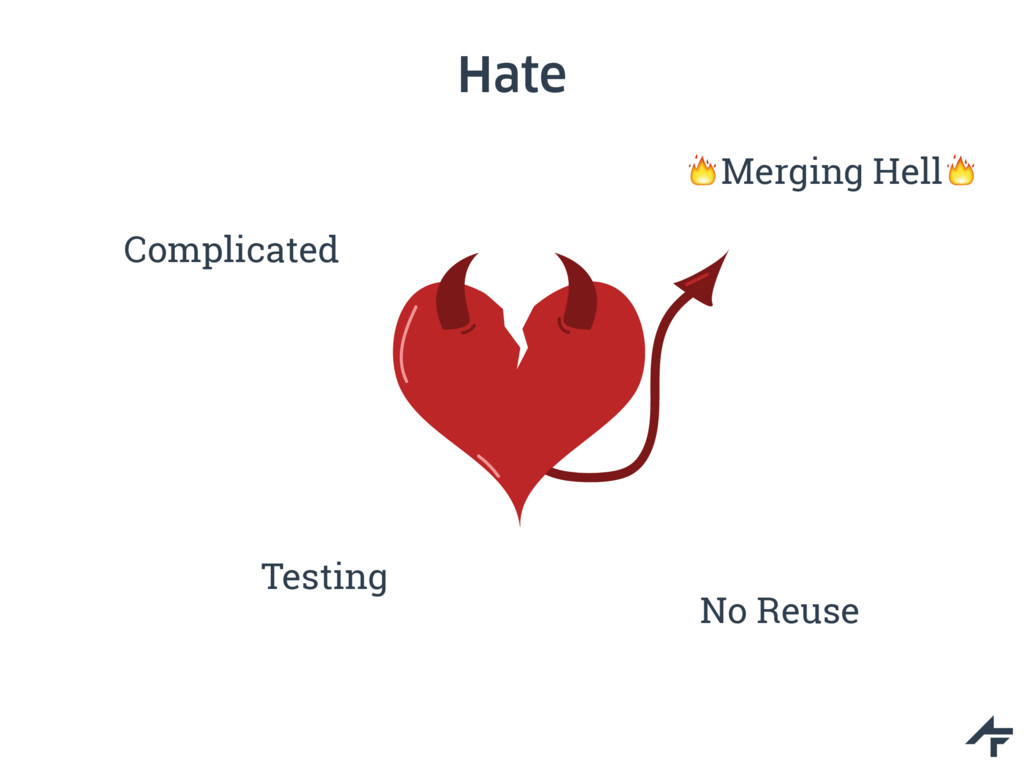 Hate Complicated No Reuse Testing !Merging Hell!