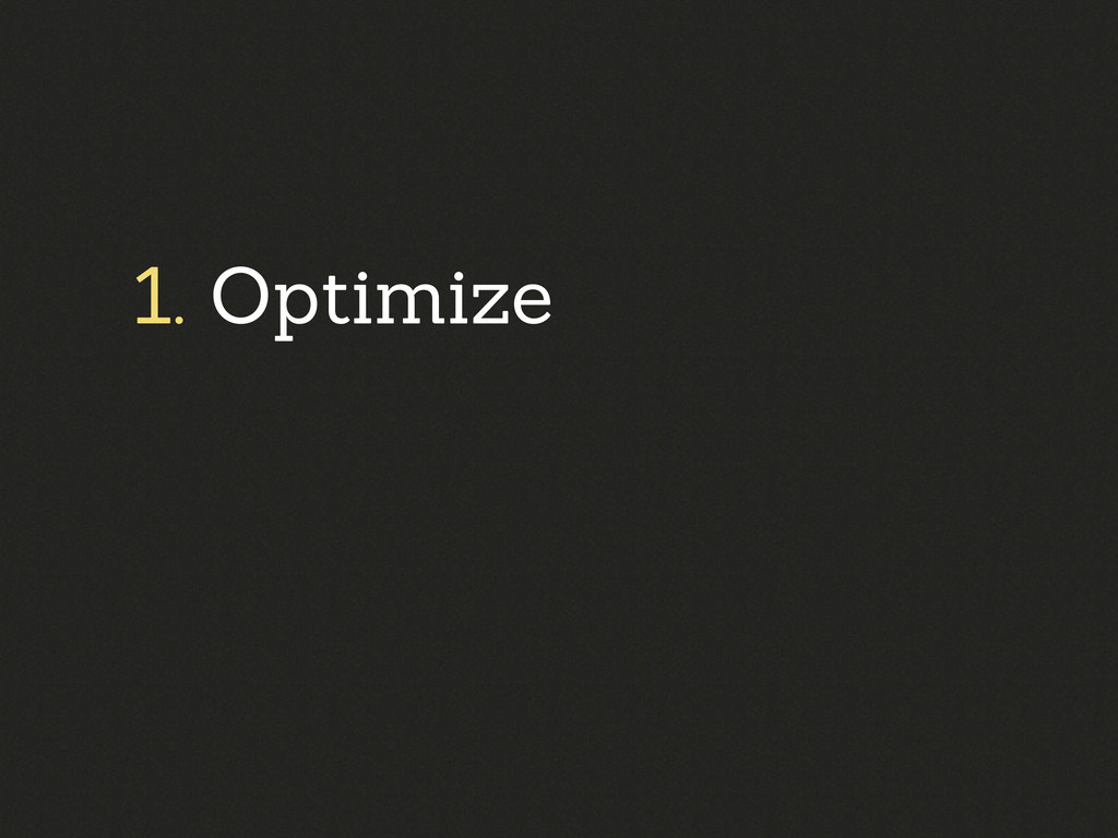 1. Optimize