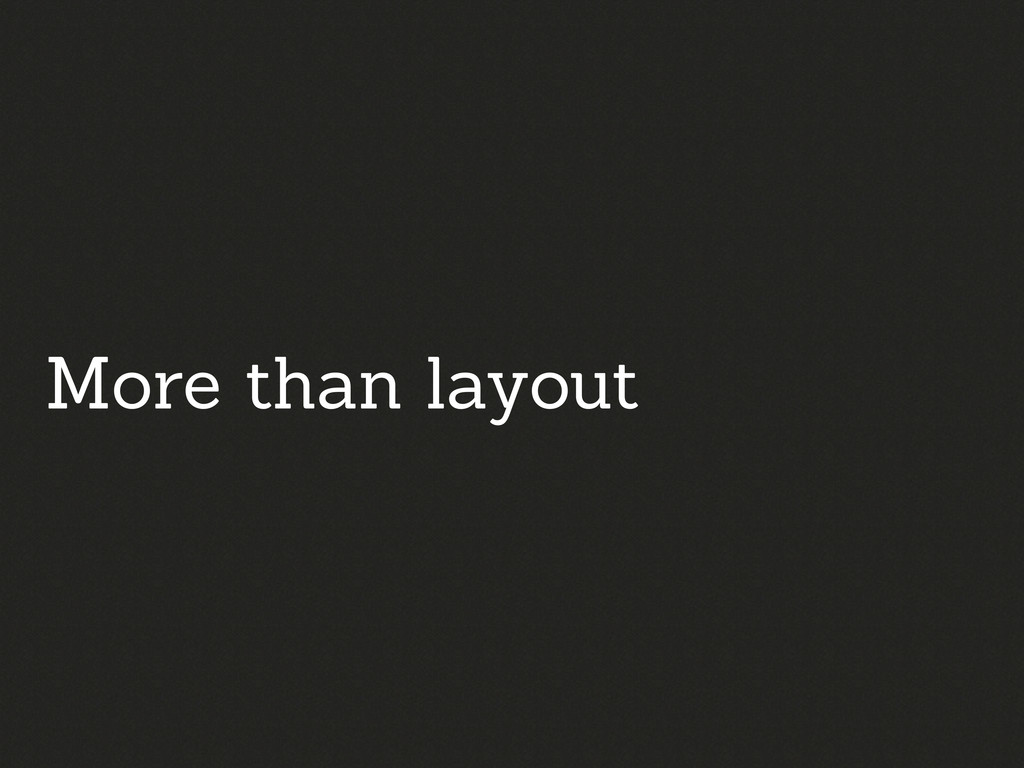 More than layout
