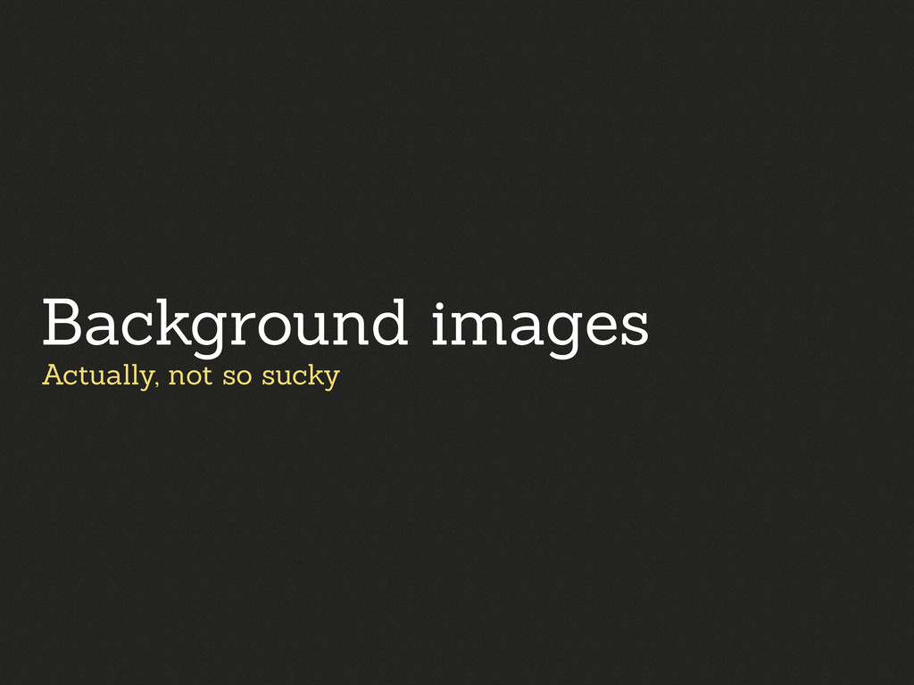 Actually, not so sucky Background images