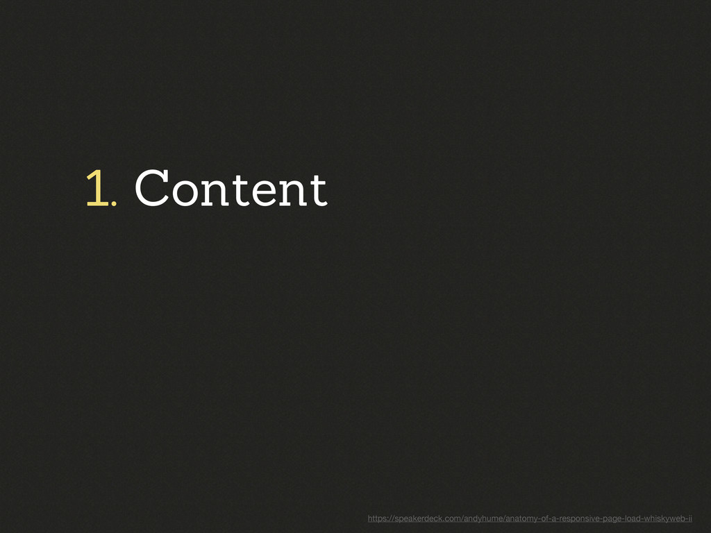 1. Content https://speakerdeck.com/andyhume/ana...