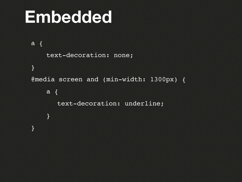 Embedded a { ! text-decoration: none; } @media ...