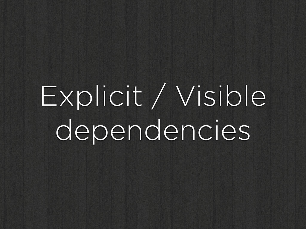 Explicit / Visible dependencies