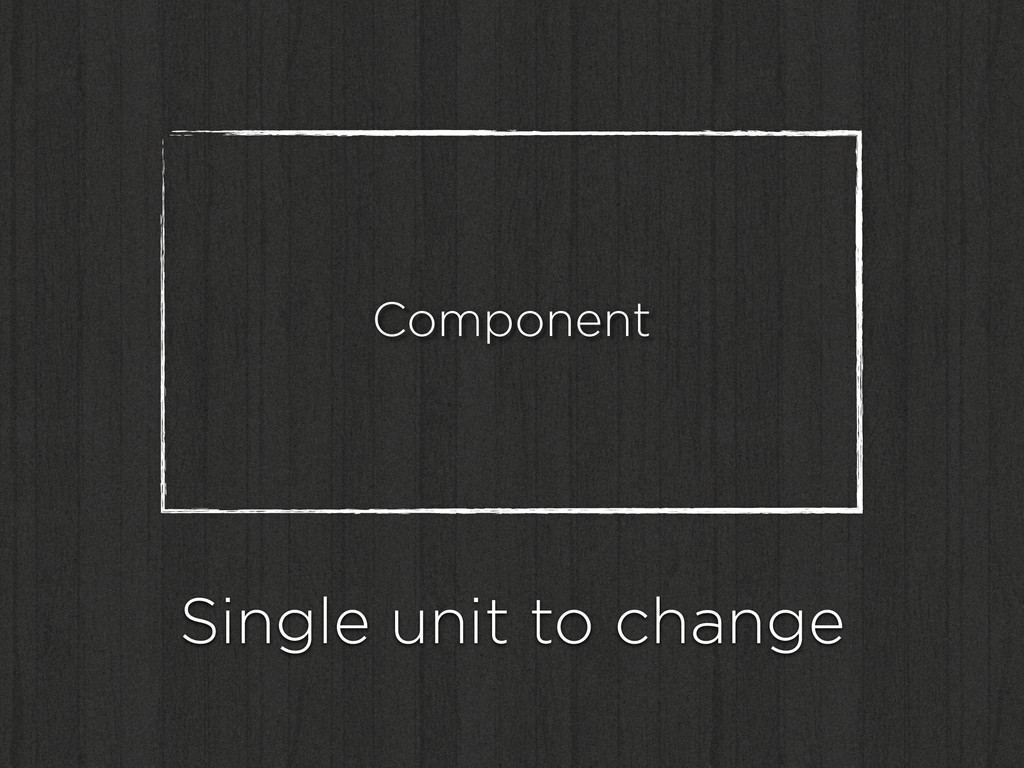 Component Single unit to change
