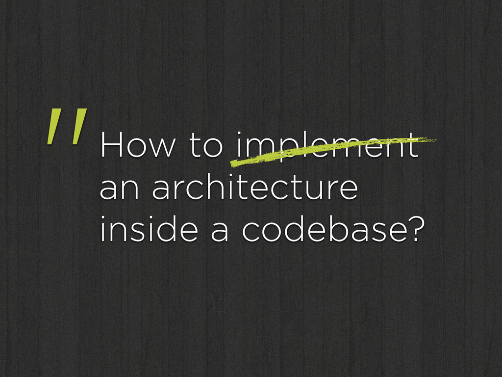 """How to implement an architecture inside a cod..."