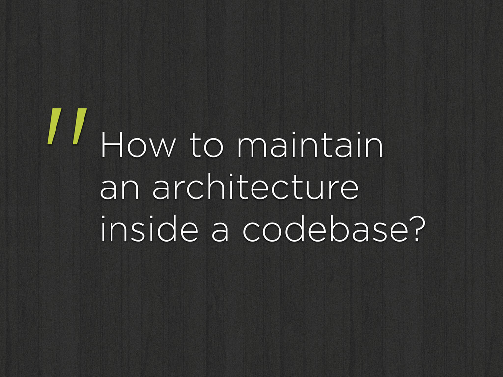 """How to maintain an architecture inside a cod..."