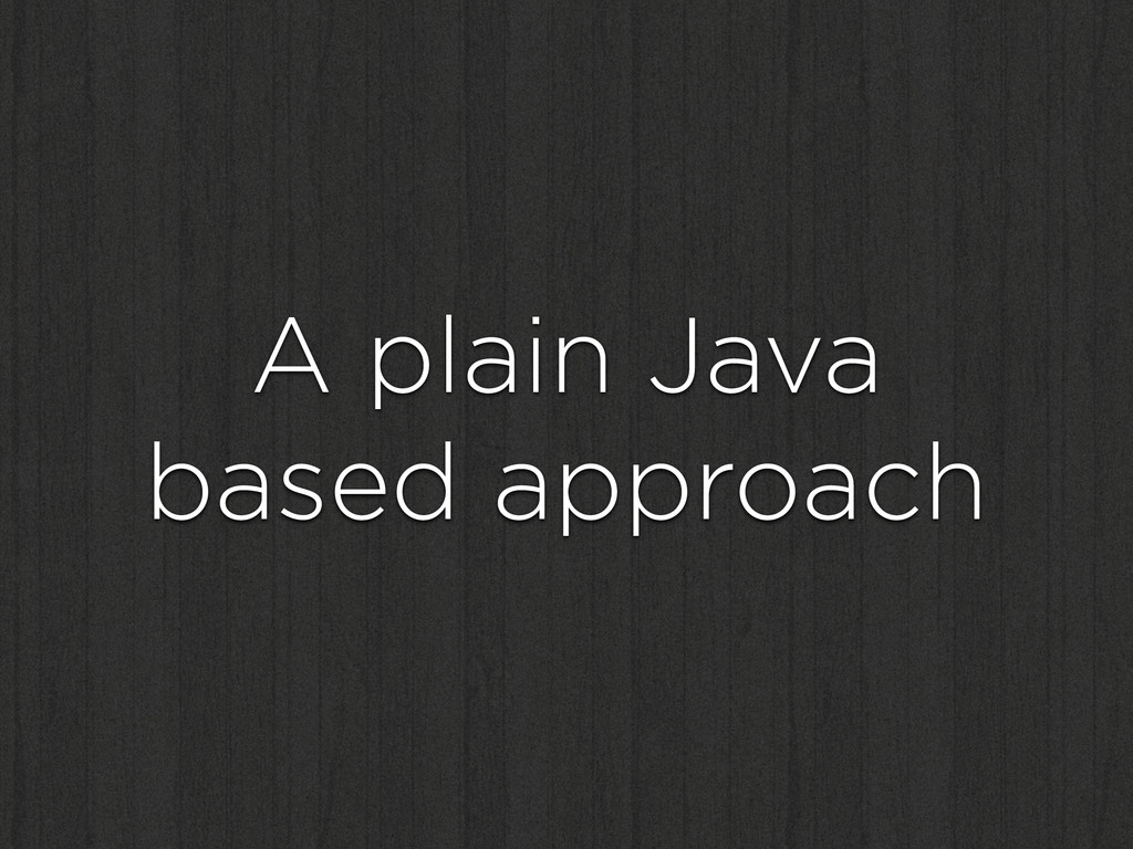 A plain Java based approach