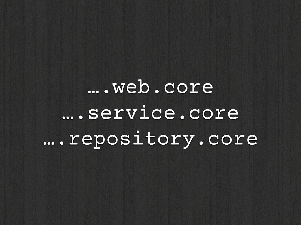 ….web.core ….service.core ….repository.core