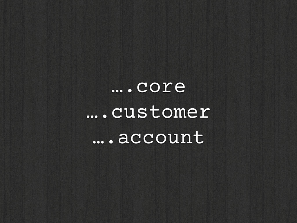 ….core ….customer ….account