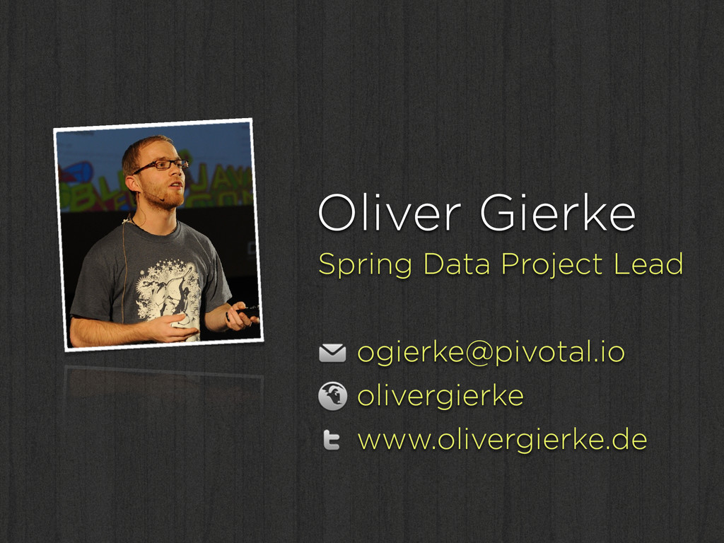 Oliver Gierke Spring Data Project Lead ! ogierk...