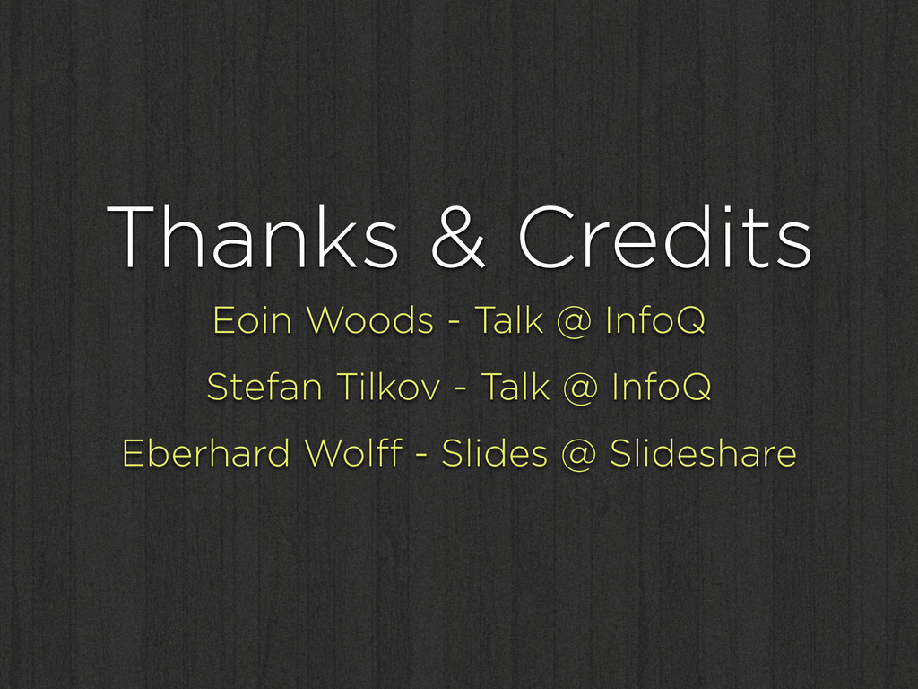 Thanks & Credits Eoin Woods - Talk @ InfoQ Stef...