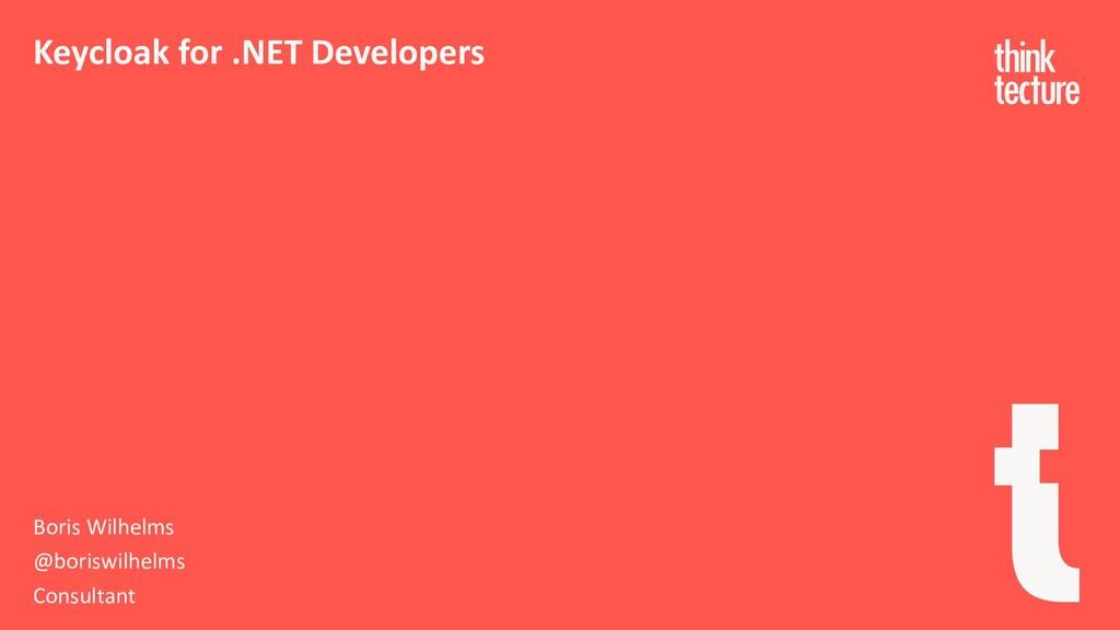 Keycloak for .NET Developers Boris Wilhelms @bo...