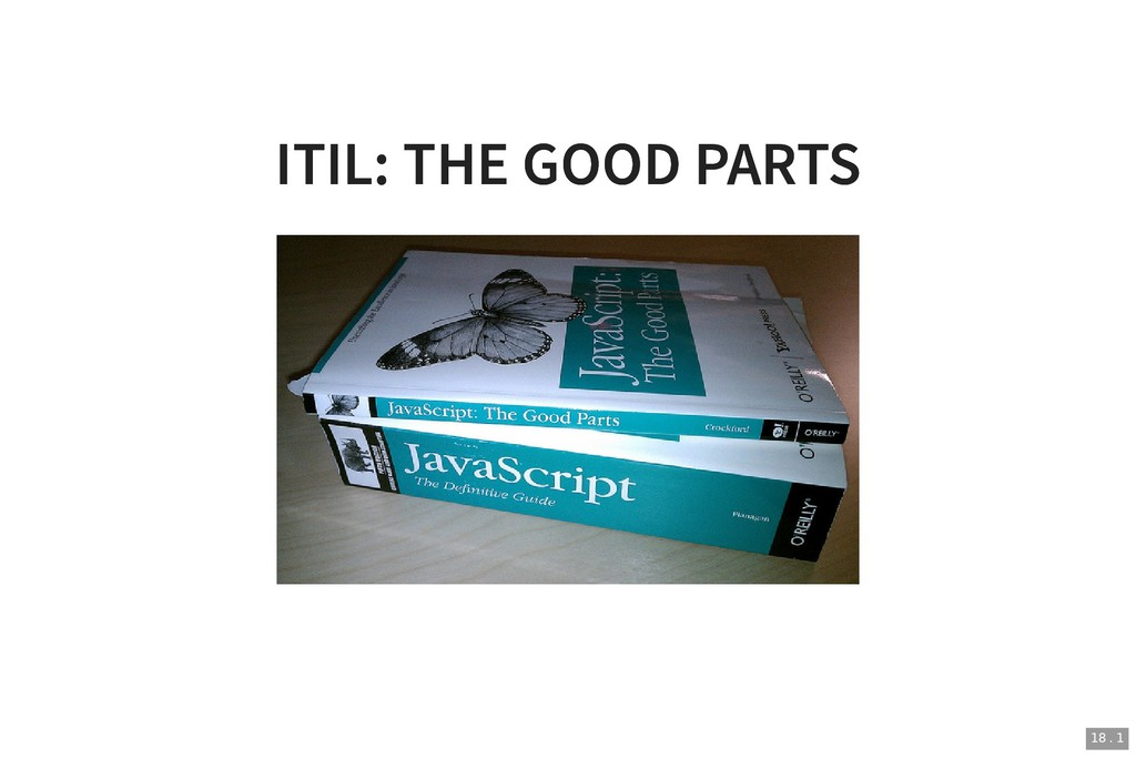 ITIL: THE GOOD PARTS ITIL: THE GOOD PARTS 18 . 1