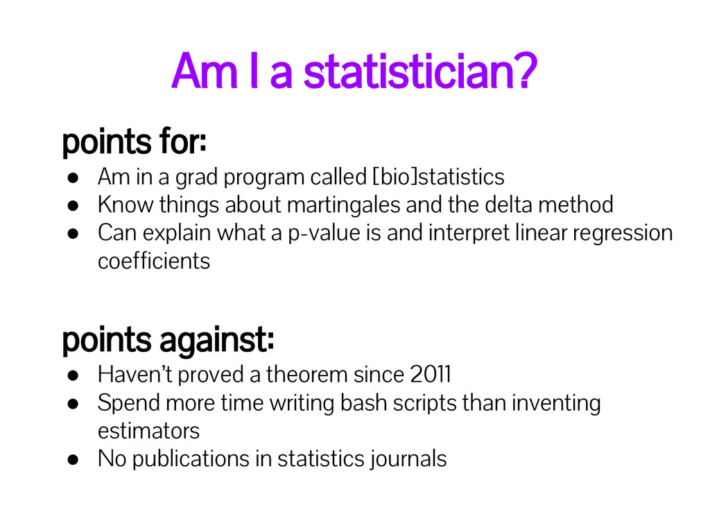 Am I a statistician? points for: ● Am in a grad...
