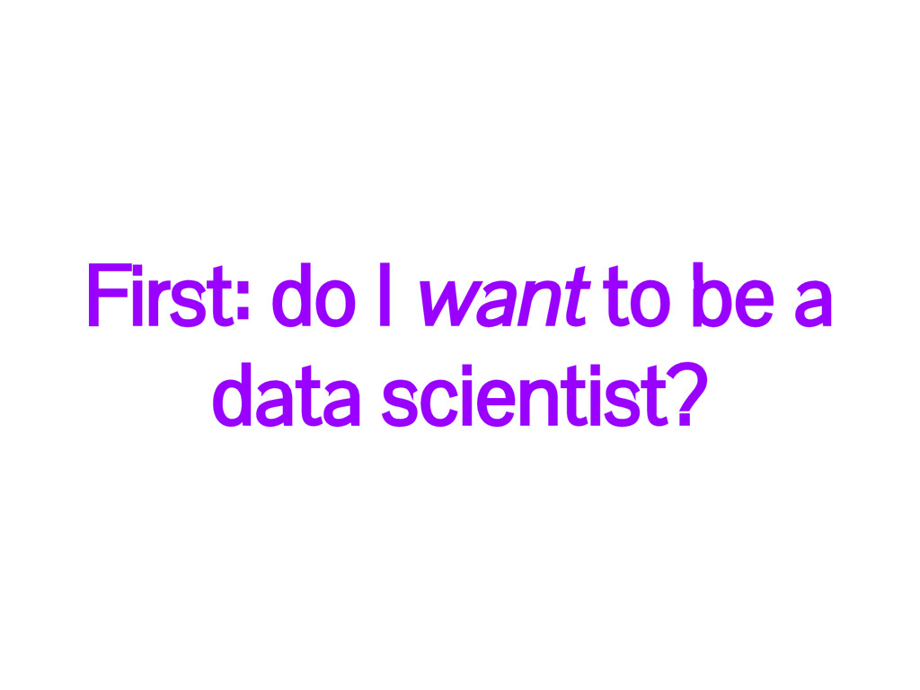 First: do I want to be a data scientist?