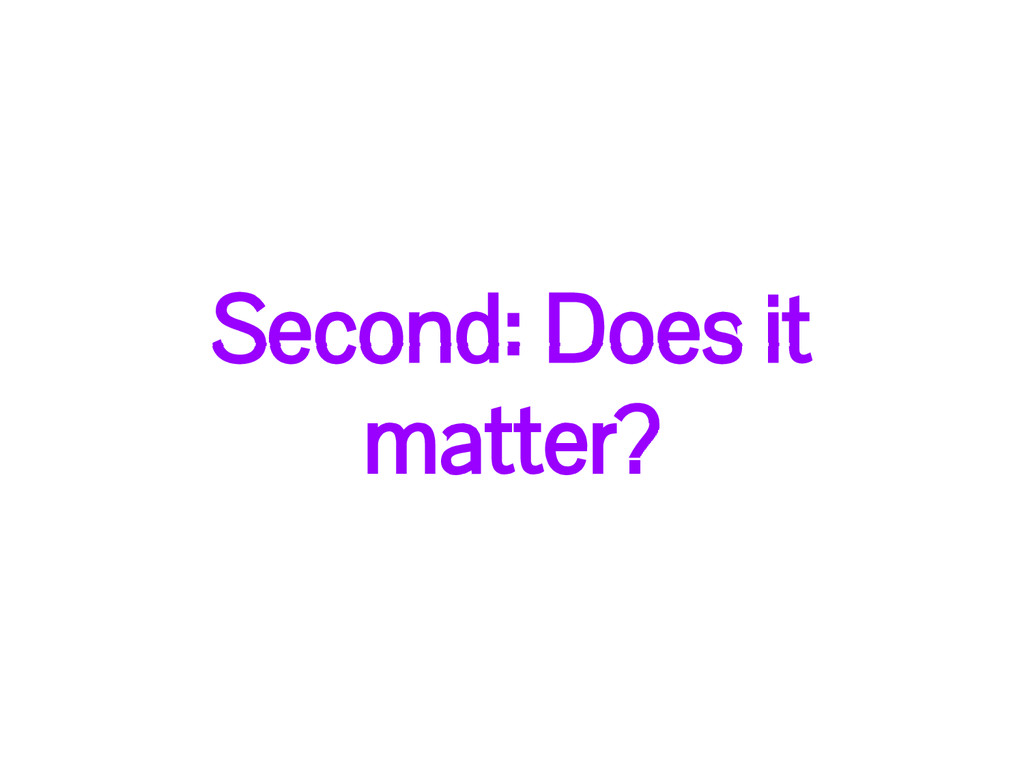 Second: Does it matter?