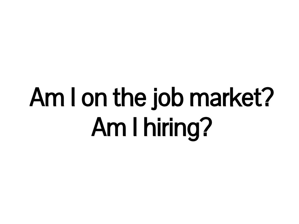 Am I on the job market? Am I hiring?