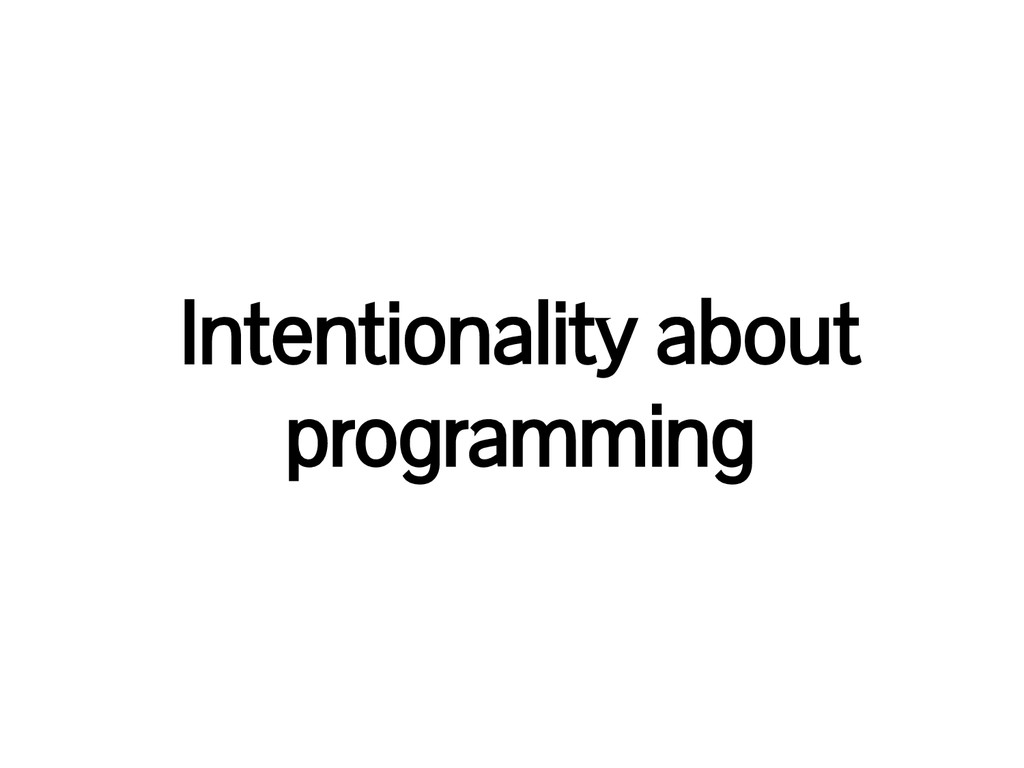 Intentionality about programming