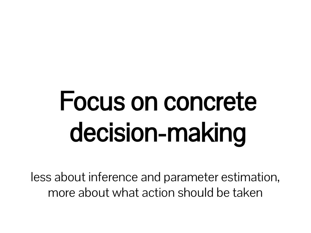 Focus on concrete decision-making less about in...