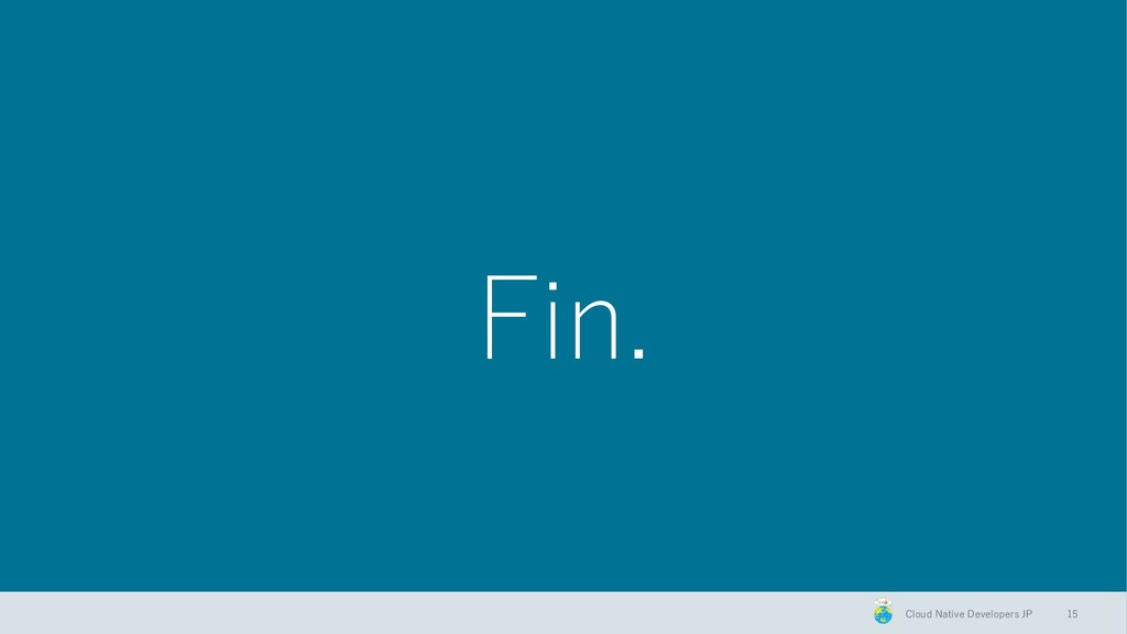 Cloud Native Developers JP Fin. 15