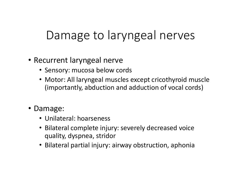 Damage to laryngeal nerves • Recurrent laryngea...