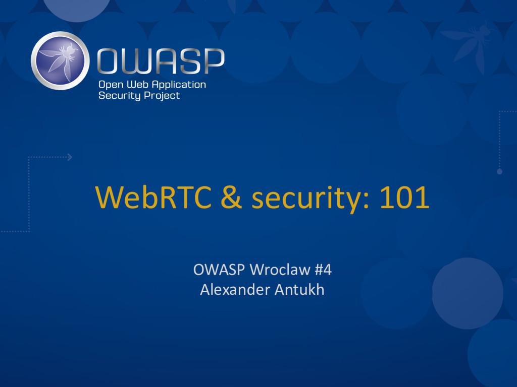 WebRTC & security: 101 OWASP Wroclaw #4 Alexand...