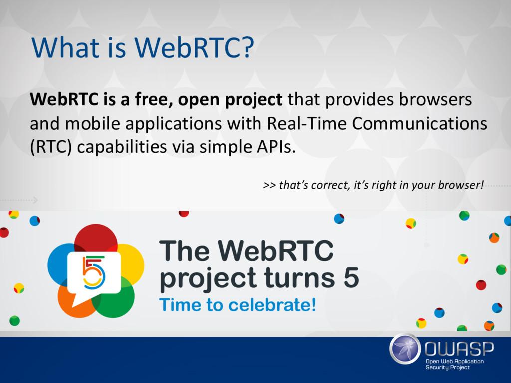 What is WebRTC? WebRTC is a free, open project ...