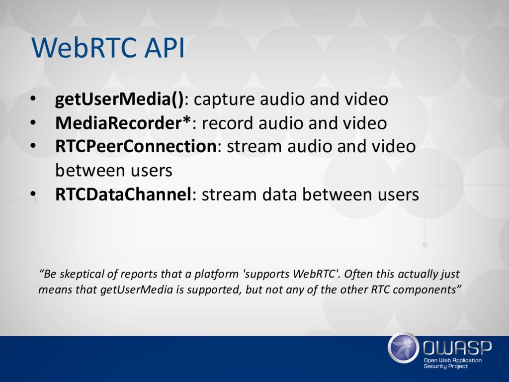 WebRTC API • getUserMedia(): capture audio and ...