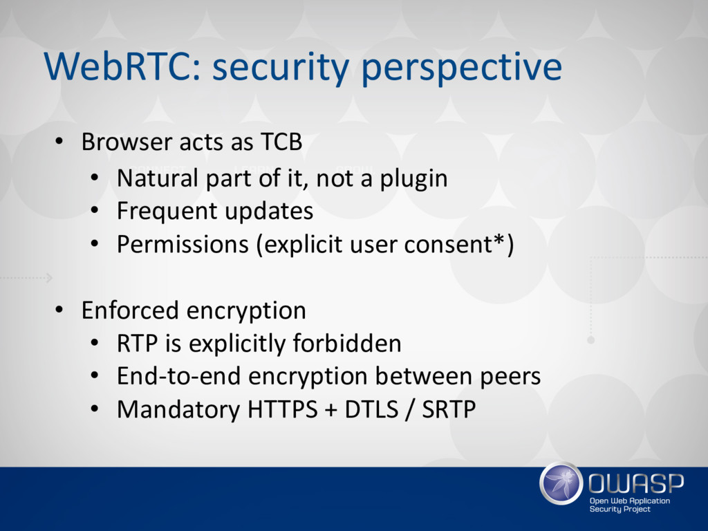 WebRTC: security perspective • Browser acts as ...